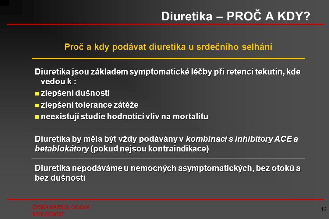 ČESKÁ KARDIOLOGICKÁ SPOLEČNOST 46 Diuretika – PROČ A KDY? Proč a kdy podávat diuretika u srdečního selhání Diuretika jsou základem symptomatické léčby