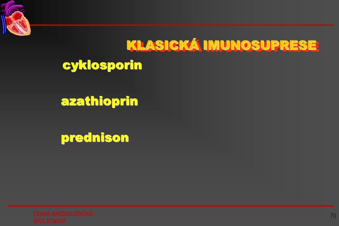 ČESKÁ KARDIOLOGICKÁ SPOLEČNOST 70 KLASICKÁ IMUNOSUPRESE cyklosporin cyklosporin azathioprin azathioprin prednison prednison