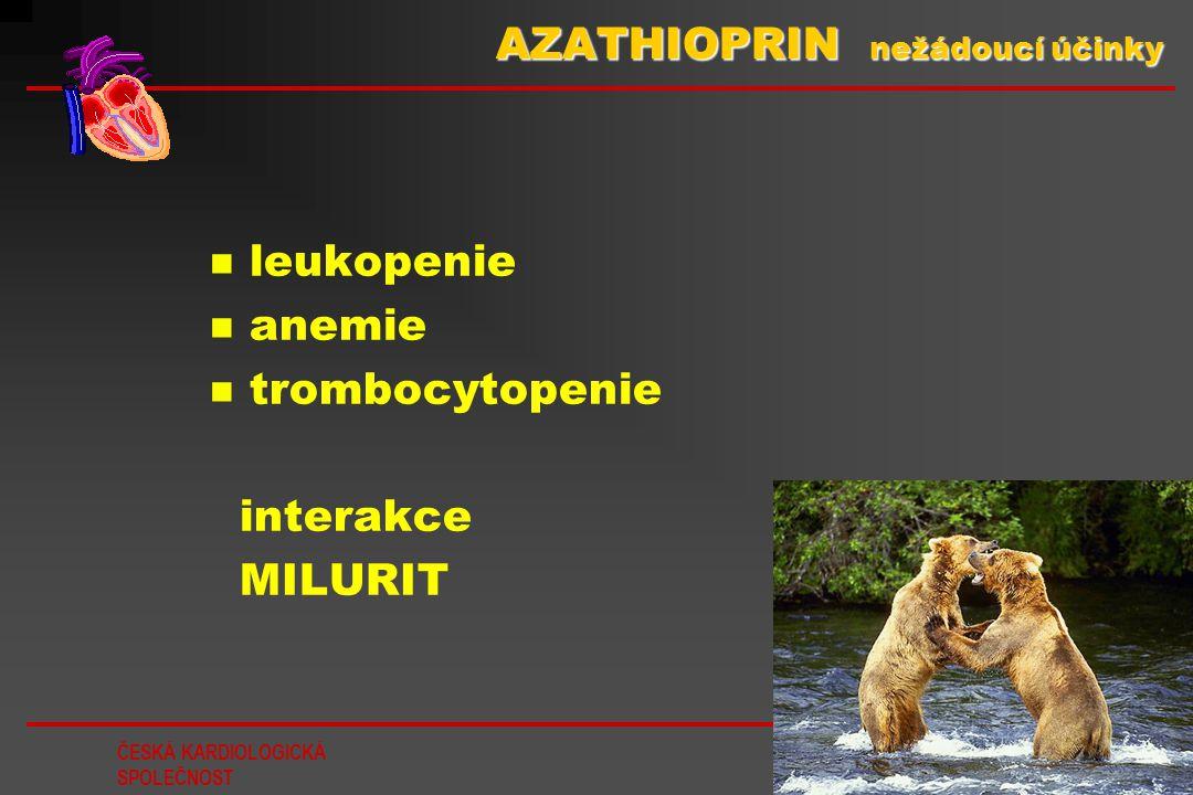 ČESKÁ KARDIOLOGICKÁ SPOLEČNOST 74 AZATHIOPRIN nežádoucí účinky leukopenie anemie trombocytopenie interakce MILURIT