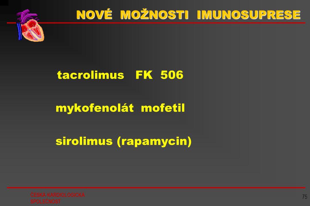 ČESKÁ KARDIOLOGICKÁ SPOLEČNOST 75 NOVÉ MOŽNOSTI IMUNOSUPRESE tacrolimus FK 506 mykofenolát mofetil sirolimus (rapamycin)