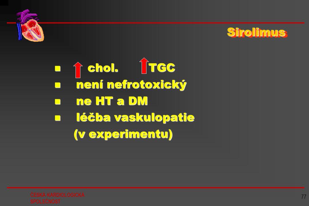 ČESKÁ KARDIOLOGICKÁ SPOLEČNOST 77 Sirolimus chol. TGC chol. TGC není nefrotoxický není nefrotoxický ne HT a DM ne HT a DM léčba vaskulopatie léčba vas