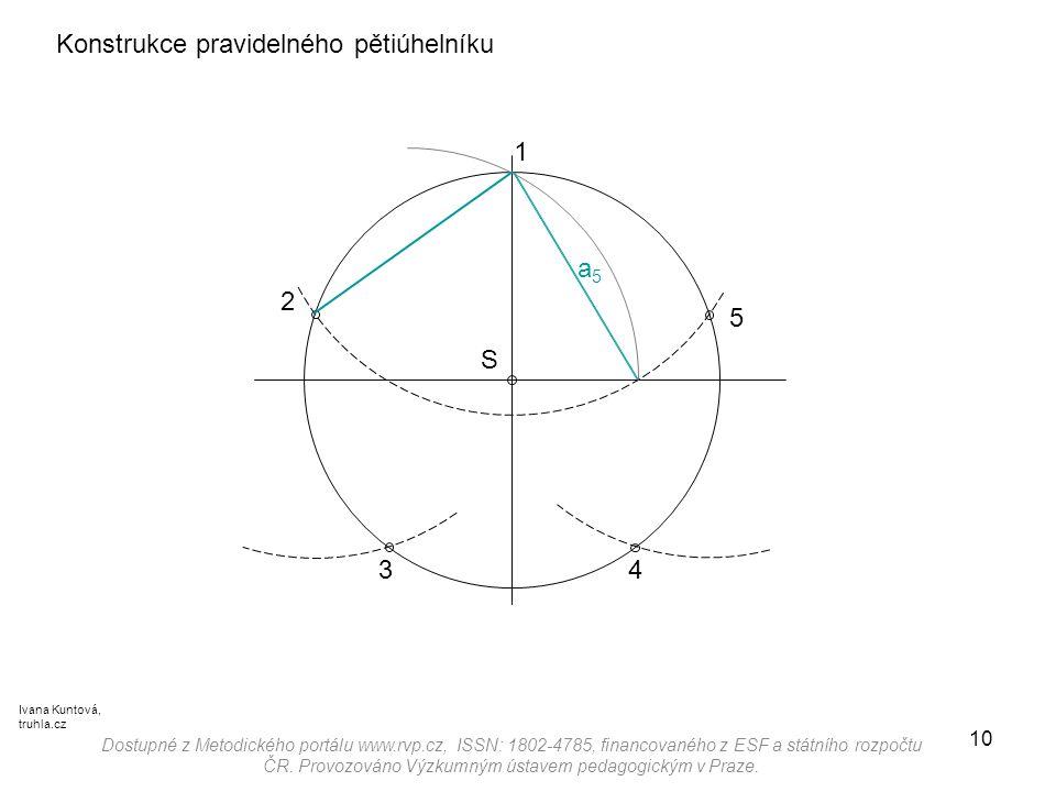 10 Konstrukce pravidelného pětiúhelníku a5a5 Dostupné z Metodického portálu www.rvp.cz, ISSN: 1802-4785, financovaného z ESF a státního rozpočtu ČR. P