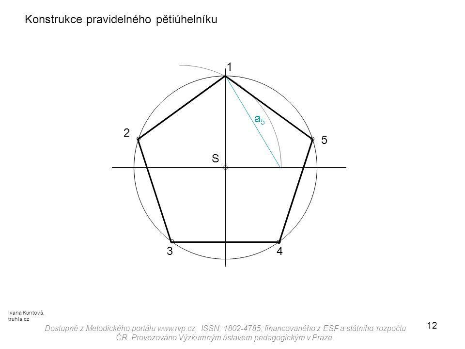 12 Konstrukce pravidelného pětiúhelníku a5a5 Ivana Kuntová, truhla.cz S Dostupné z Metodického portálu www.rvp.cz, ISSN: 1802-4785, financovaného z ES