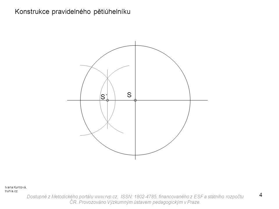 4 Konstrukce pravidelného pětiúhelníku S´ Dostupné z Metodického portálu www.rvp.cz, ISSN: 1802-4785, financovaného z ESF a státního rozpočtu ČR. Prov