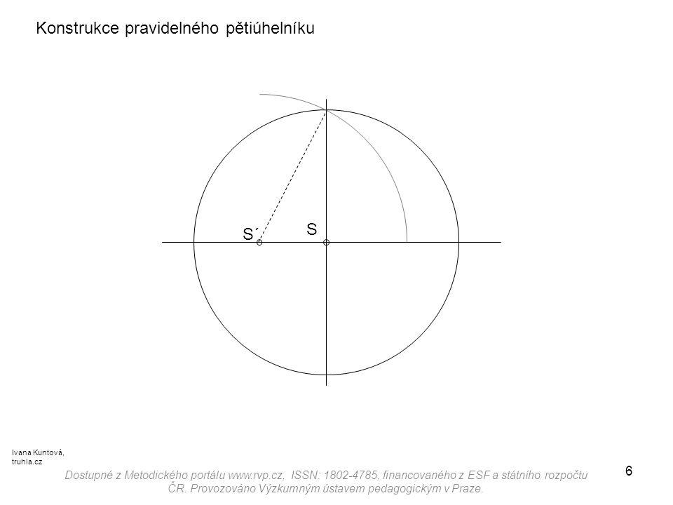 6 Konstrukce pravidelného pětiúhelníku S´ Dostupné z Metodického portálu www.rvp.cz, ISSN: 1802-4785, financovaného z ESF a státního rozpočtu ČR. Prov