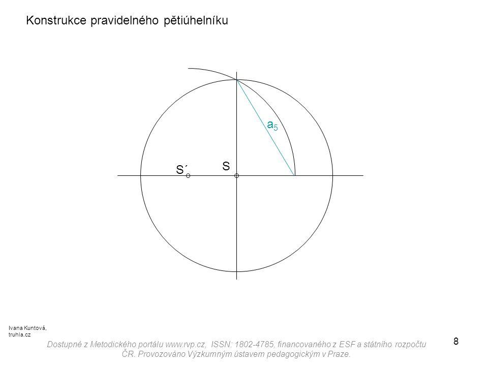 8 Konstrukce pravidelného pětiúhelníku a5a5 S´ Dostupné z Metodického portálu www.rvp.cz, ISSN: 1802-4785, financovaného z ESF a státního rozpočtu ČR.