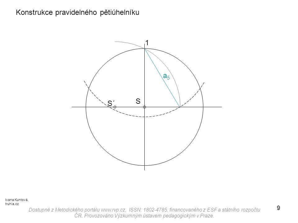 9 Konstrukce pravidelného pětiúhelníku a5a5 S´ Dostupné z Metodického portálu www.rvp.cz, ISSN: 1802-4785, financovaného z ESF a státního rozpočtu ČR.