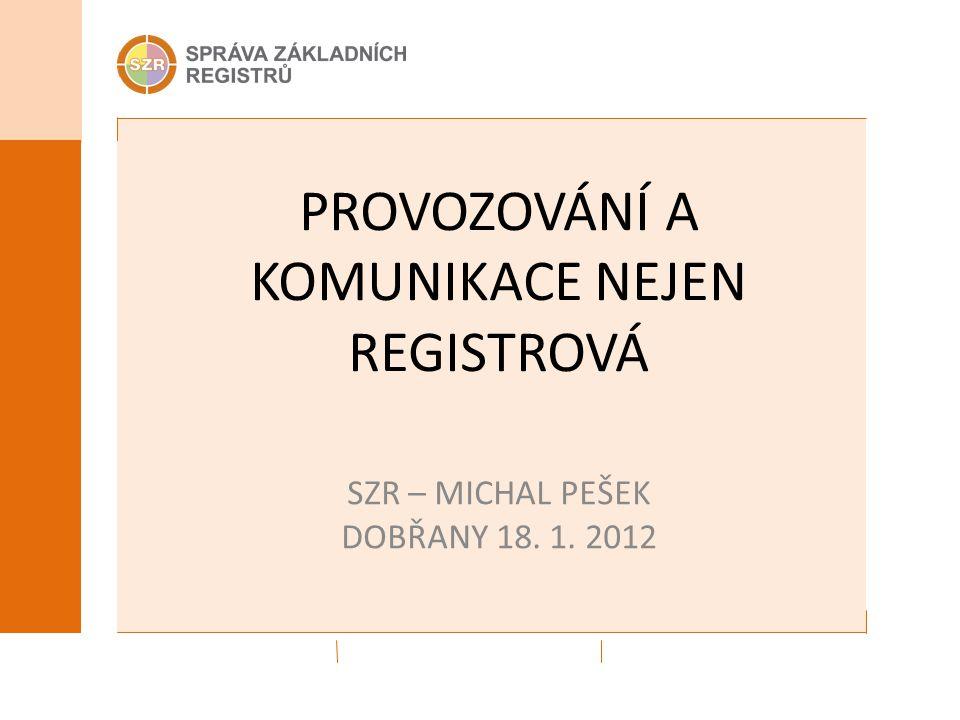 PROVOZOVÁNÍ A KOMUNIKACE NEJEN REGISTROVÁ SZR – MICHAL PEŠEK DOBŘANY 18. 1. 2012