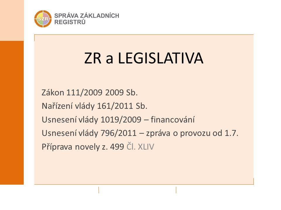 ZR a LEGISLATIVA Zákon 111/2009 2009 Sb. Nařízení vlády 161/2011 Sb. Usnesení vlády 1019/2009 – financování Usnesení vlády 796/2011 – zpráva o provozu