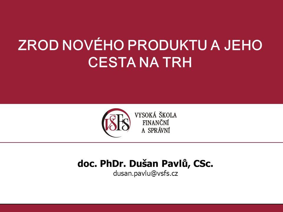 1.1. ZROD NOVÉHO PRODUKTU A JEHO CESTA NA TRH doc. PhDr. Dušan Pavlů, CSc. dusan.pavlu@vsfs.cz