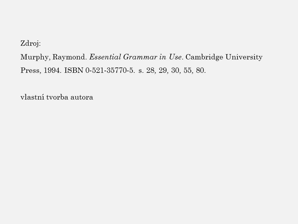 Zdroj: Murphy, Raymond. Essential Grammar in Use. Cambridge University Press, 1994. ISBN 0-521-35770-5. s. 28, 29, 30, 55, 80. vlastní tvorba autora