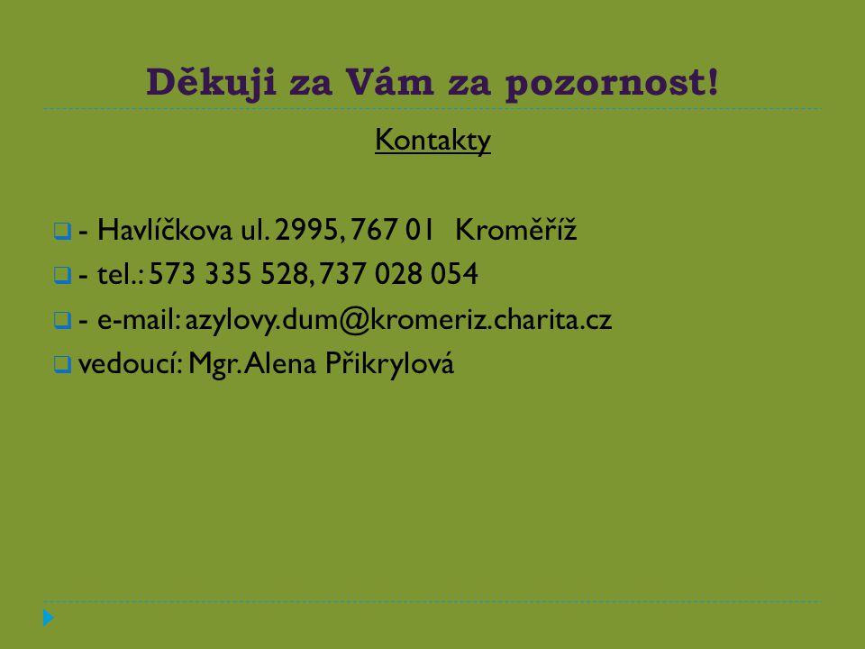 Děkuji za Vám za pozornost! Kontakty  - Havlíčkova ul. 2995, 767 01 Kroměříž  - tel.: 573 335 528, 737 028 054  - e-mail: azylovy.dum@kromeriz.char