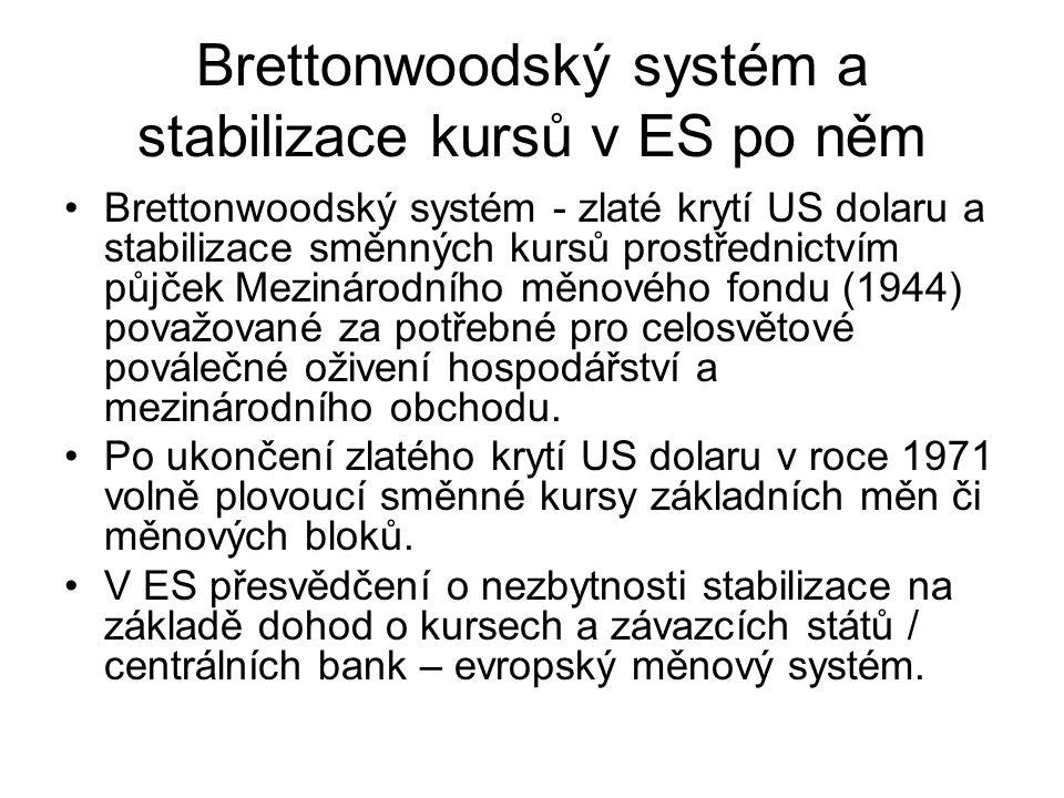 Brettonwoodský systém a stabilizace kursů v ES po něm Brettonwoodský systém - zlaté krytí US dolaru a stabilizace směnných kursů prostřednictvím půjček Mezinárodního měnového fondu (1944) považované za potřebné pro celosvětové poválečné oživení hospodářství a mezinárodního obchodu.