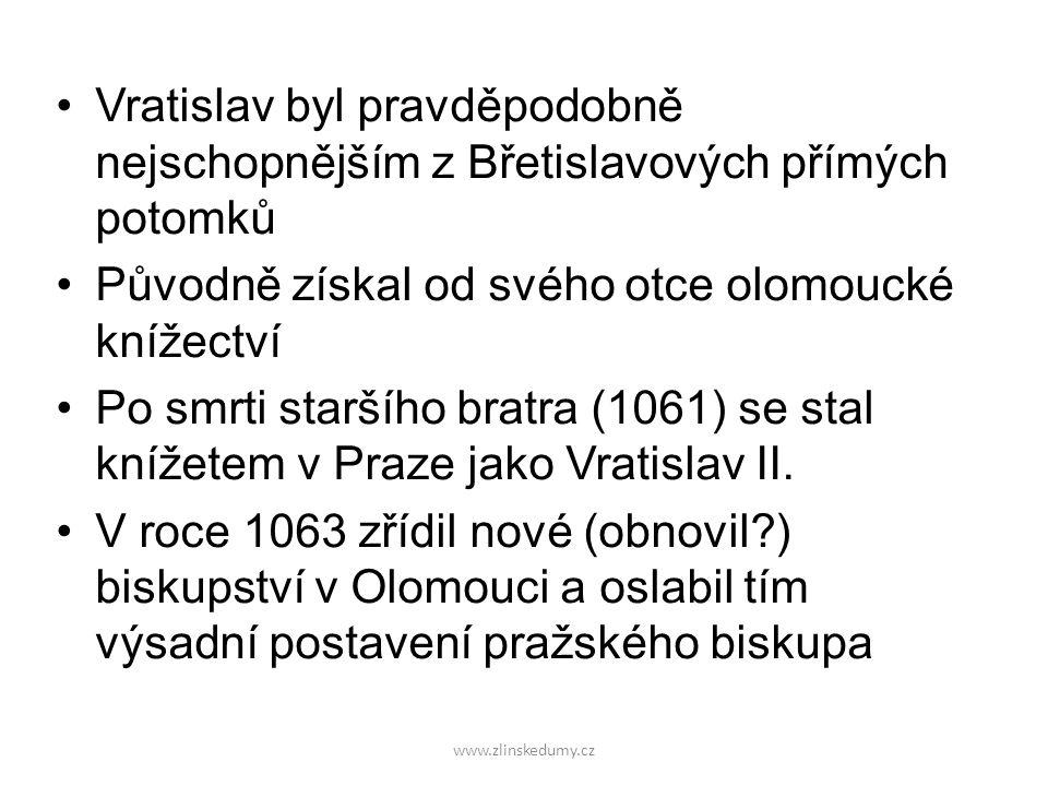 www.zlinskedumy.cz Vratislav byl pravděpodobně nejschopnějším z Břetislavových přímých potomků Původně získal od svého otce olomoucké knížectví Po smr