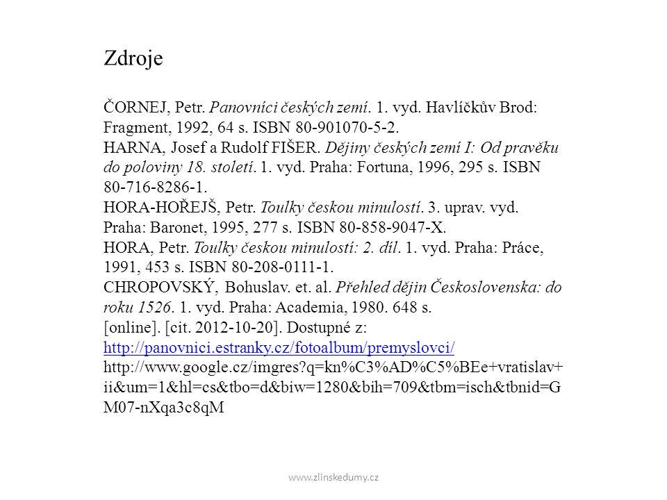 www.zlinskedumy.cz Zdroje ČORNEJ, Petr. Panovníci českých zemí. 1. vyd. Havlíčkův Brod: Fragment, 1992, 64 s. ISBN 80-901070-5-2. HARNA, Josef a Rudol
