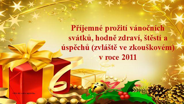 www.ped.muni.cz Příjemné prožití vánočních svátků, hodně zdraví, štěstí a úspěchů (zvláště ve zkouškovém) v roce 2011 Mějte rádi svého tajemníka…