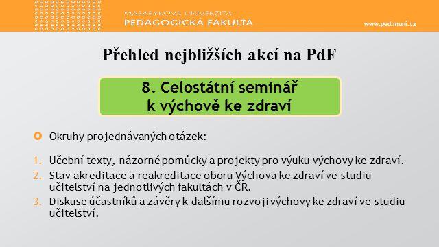 www.ped.muni.cz  Okruhy projednávaných otázek: 1.Učební texty, názorné pomůcky a projekty pro výuku výchovy ke zdraví.