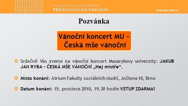 """www.ped.muni.cz  Srdečně Vás zveme na vánoční koncert Masarykovy univerzity: JAKUB JAN RYBA - ČESKÁ MŠE VÁNOČNÍ """"Hej mistře ."""