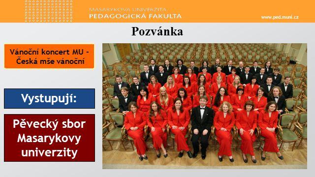 www.ped.muni.cz Pozvánka Vystupují: Pěvecký sbor Masarykovy univerzity Vánoční koncert MU - Česká mše vánoční