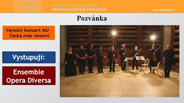 www.ped.muni.cz Pozvánka Vánoční koncert MU - Česká mše vánoční Vystupují: Ensemble Opera Diversa