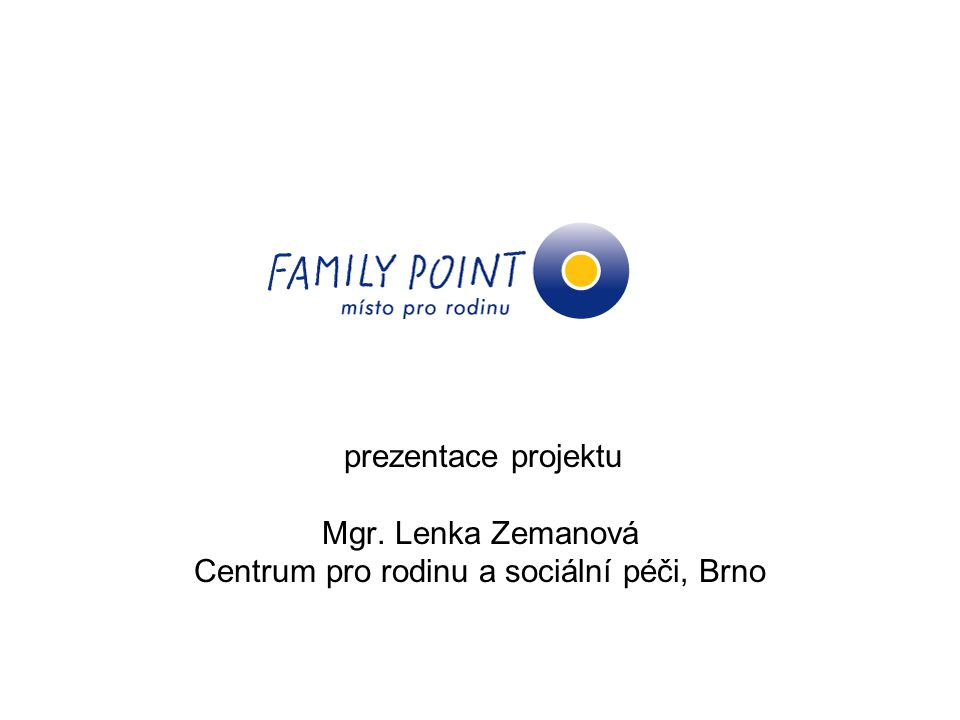 prezentace projektu Mgr. Lenka Zemanová Centrum pro rodinu a sociální péči, Brno