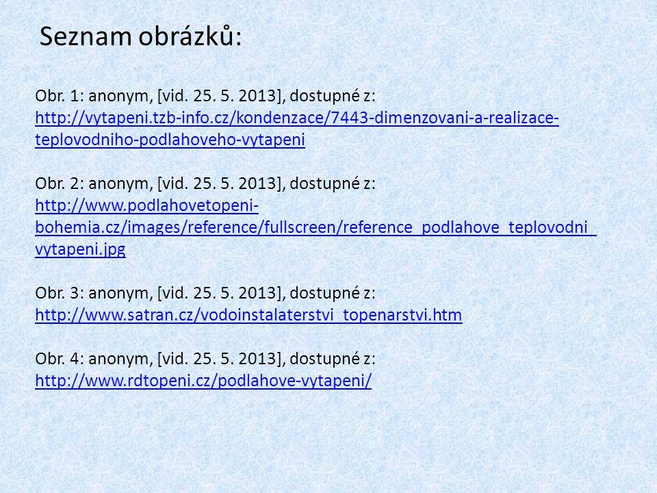 Seznam obrázků: Obr. 1: anonym, [vid. 25. 5. 2013], dostupné z: http://vytapeni.tzb-info.cz/kondenzace/7443-dimenzovani-a-realizace- teplovodniho-podl