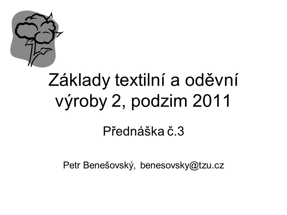 Základy textilní a oděvní výroby 2, podzim 2011 Přednáška č.3 Petr Benešovský, benesovsky@tzu.cz