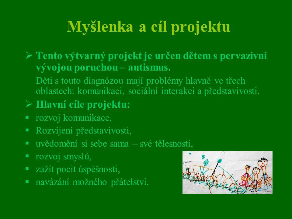 Myšlenka a cíl projektu  Tento výtvarný projekt je určen dětem s pervazivní vývojou poruchou – autismus. Děti s touto diagnózou mají problémy hlavně