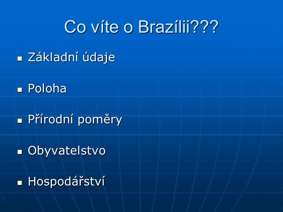 Co víte o Brazílii??? Základní údaje Základní údaje Poloha Poloha Přírodní poměry Přírodní poměry Obyvatelstvo Obyvatelstvo Hospodářství Hospodářství