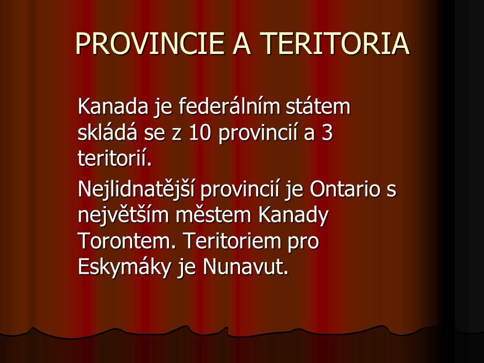 PROVINCIE A TERITORIA Kanada je federálním státem skládá se z 10 provincií a 3 teritorií. Nejlidnatější provincií je Ontario s největším městem Kanady