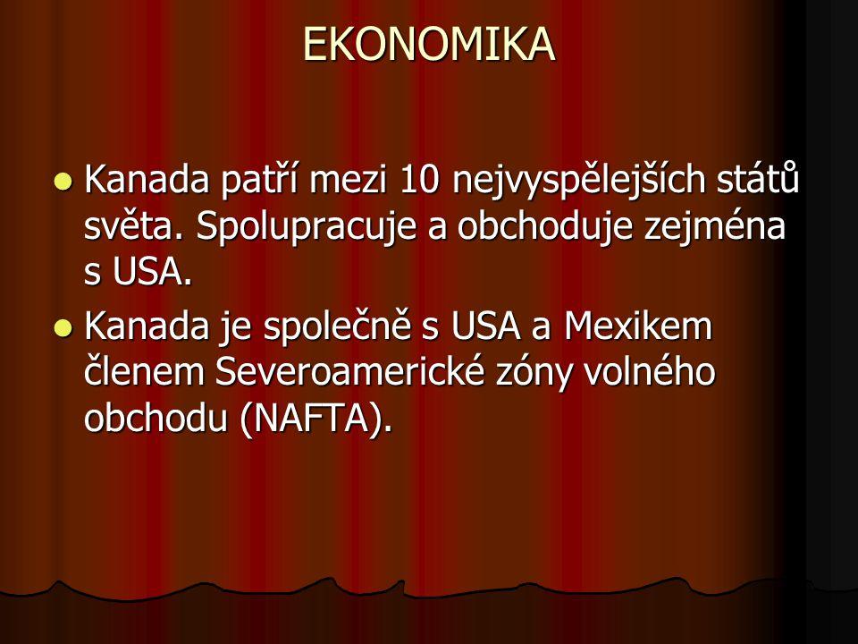 EKONOMIKA Kanada patří mezi 10 nejvyspělejších států světa. Spolupracuje a obchoduje zejména s USA. Kanada patří mezi 10 nejvyspělejších států světa.