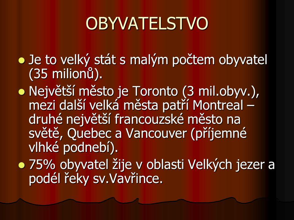 OBYVATELSTVO Je to velký stát s malým počtem obyvatel (35 milionů). Je to velký stát s malým počtem obyvatel (35 milionů). Největší město je Toronto (