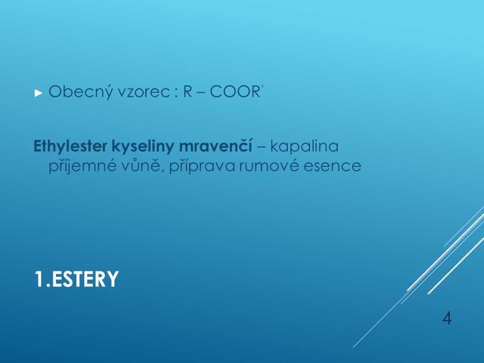 1.ESTERY ► Obecný vzorec : R – COOR ' Ethylester kyseliny mravenčí – kapalina příjemné vůně, příprava rumové esence 4