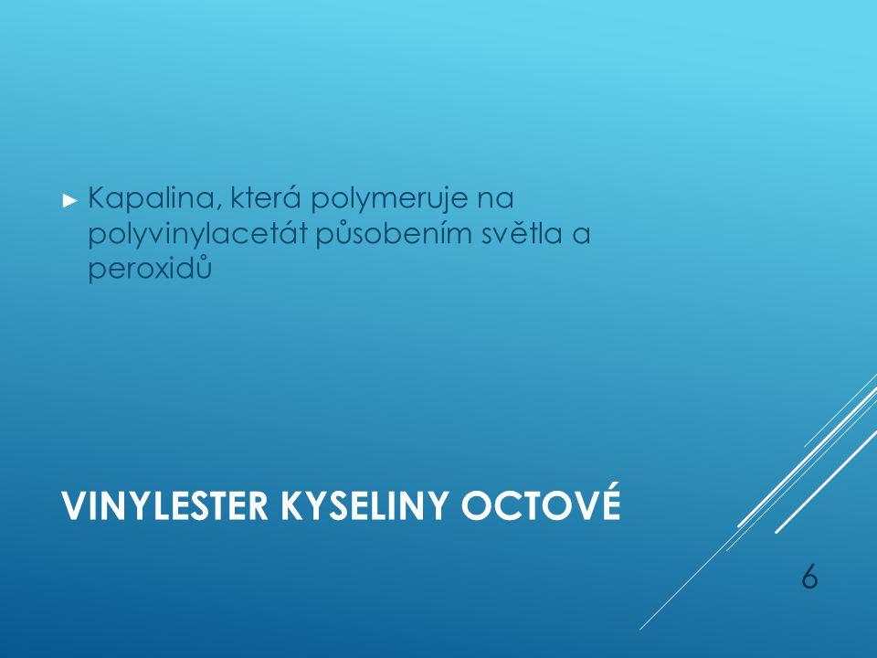 VINYLESTER KYSELINY OCTOVÉ ► Kapalina, která polymeruje na polyvinylacetát působením světla a peroxidů 6
