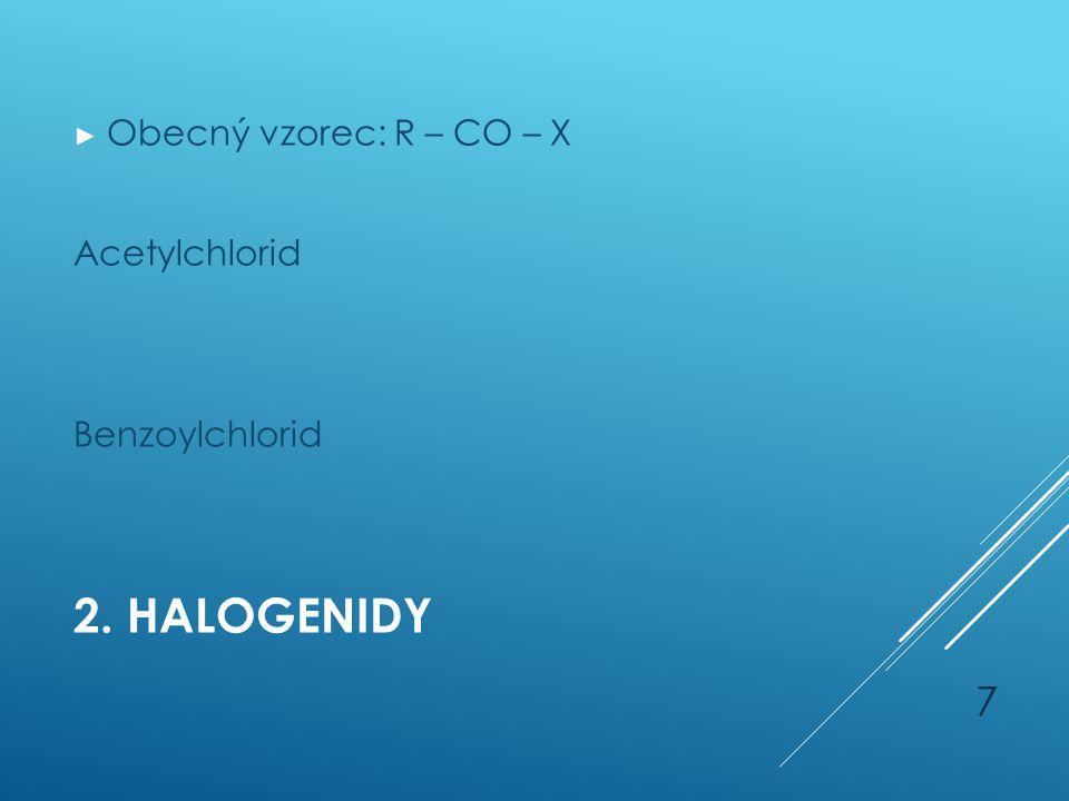 2. HALOGENIDY ► Obecný vzorec: R – CO – X Acetylchlorid Benzoylchlorid 7