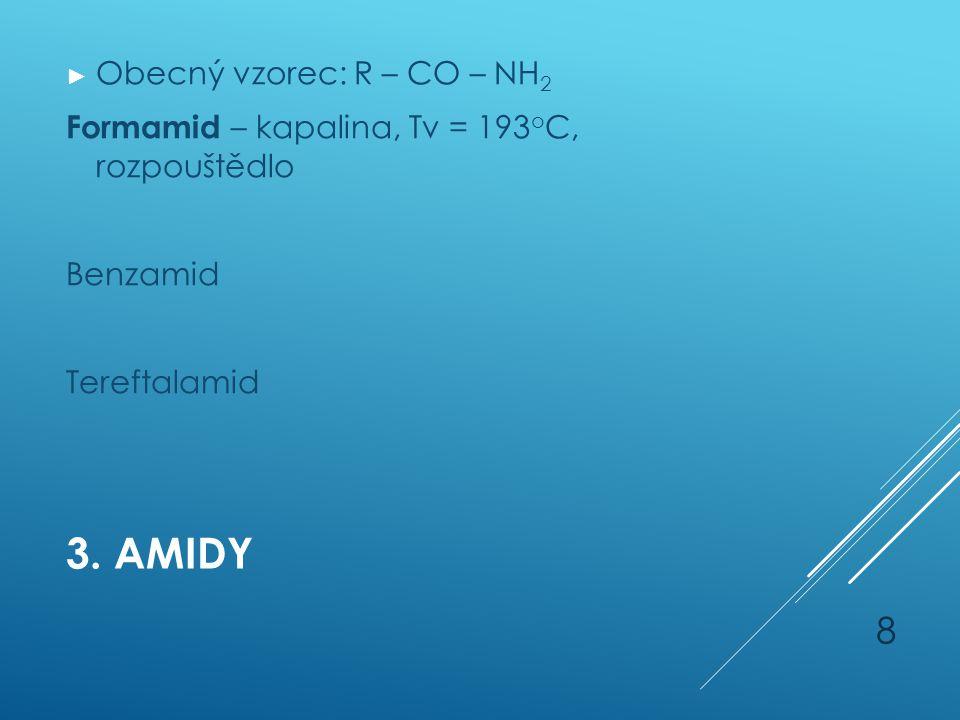 3. AMIDY ► Obecný vzorec: R – CO – NH 2 Formamid – kapalina, Tv = 193 o C, rozpouštědlo Benzamid Tereftalamid 8
