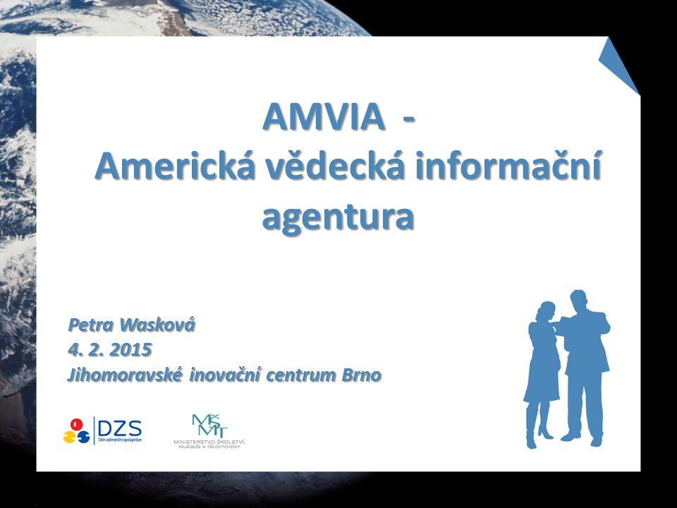 AMVIA - Americká vědecká informační agentura Petra Wasková 4. 2. 2015 Jihomoravské inovační centrum Brno