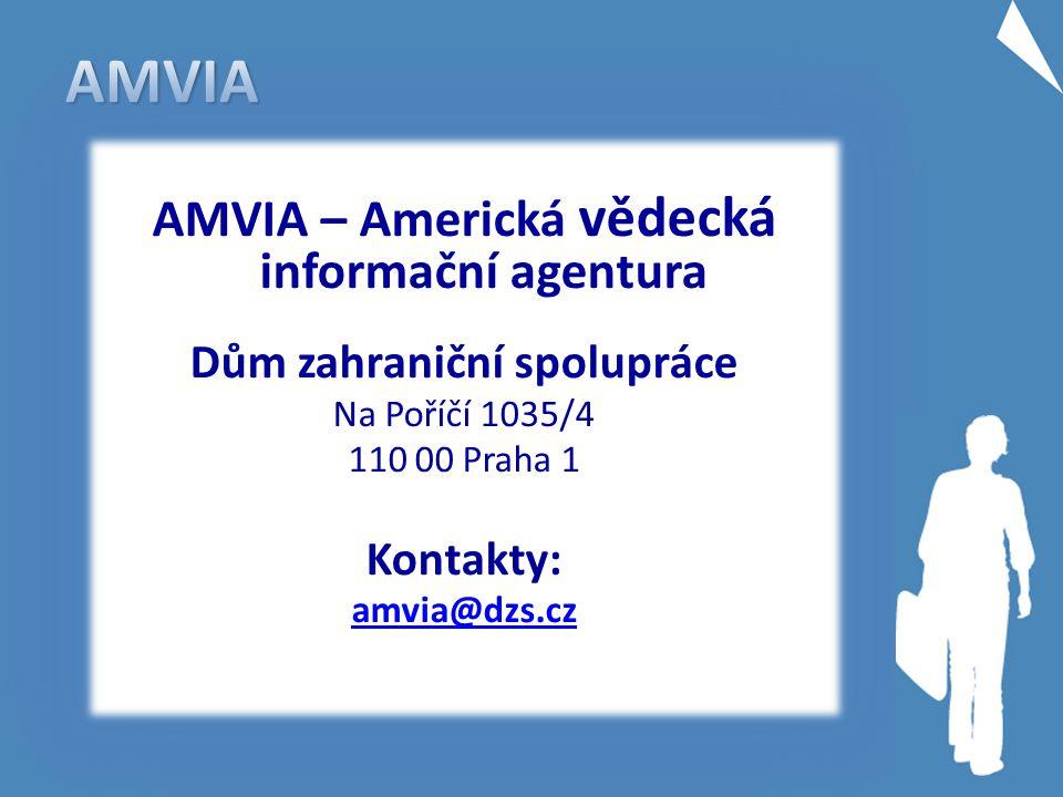 AMVIA AMVIA – Americká vědecká informační agentura Dům zahraniční spolupráce Na Poříčí 1035/4 110 00 Praha 1 Kontakty: amvia@dzs.cz