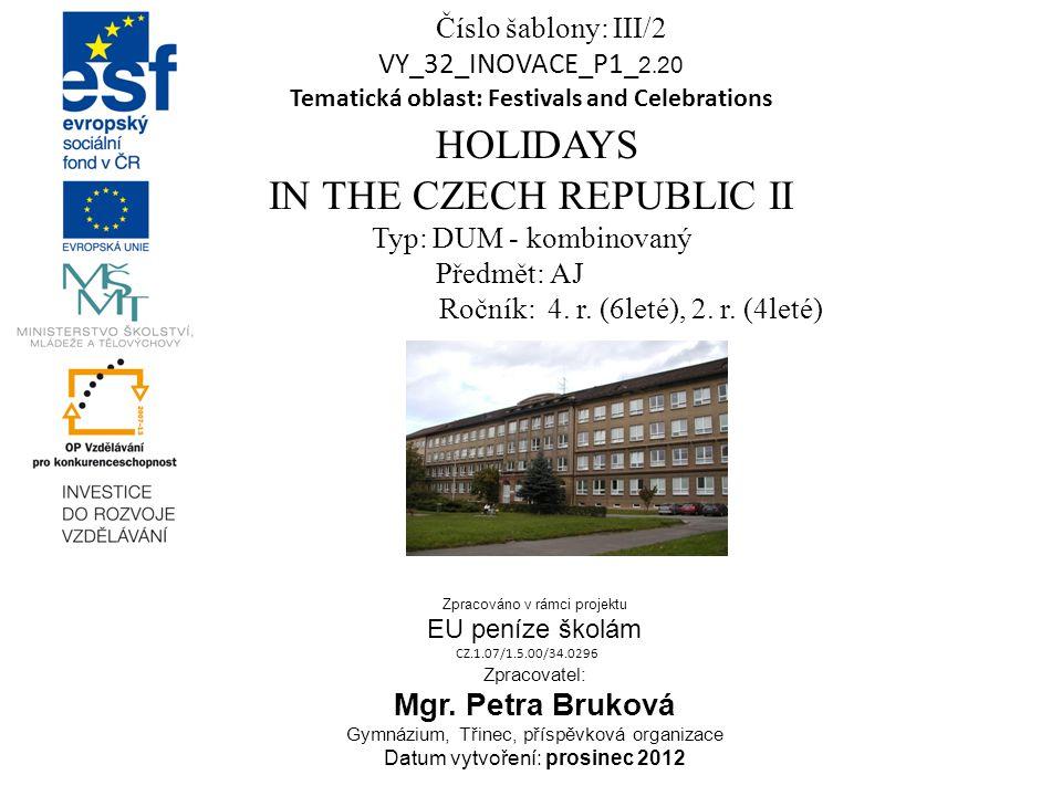 Číslo šablony: III/2 VY_32_INOVACE_P1_ 2. 20 Tematická oblast: Festivals and Celebrations HOLIDAYS IN THE CZECH REPUBLIC II Typ: DUM - kombinovaný Pře