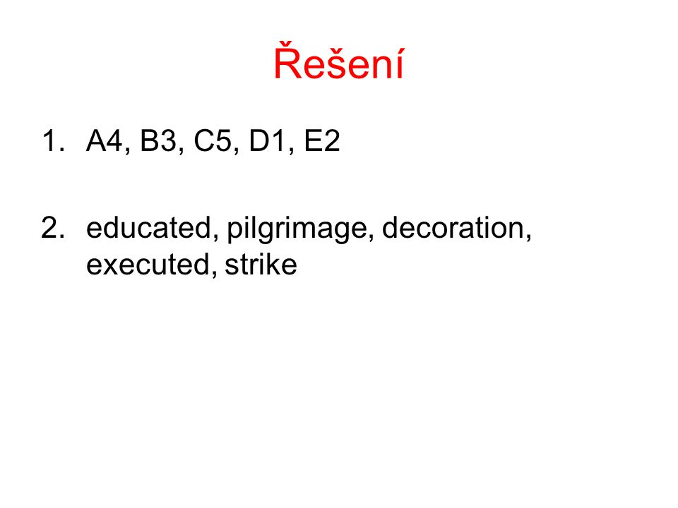 Řešení 1.A4, B3, C5, D1, E2 2.educated, pilgrimage, decoration, executed, strike