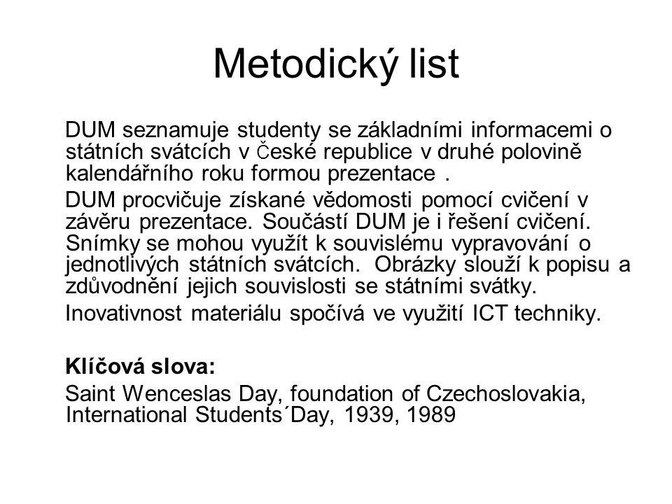 Metodický list DUM seznamuje studenty se základními informacemi o státních svátcích v Č eské republice v druhé polovině kalendářního roku formou preze
