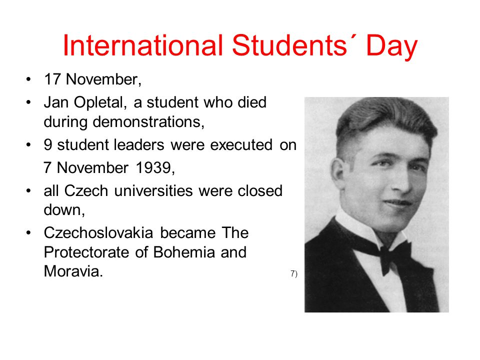 International Students´ Day 17 November, Jan Opletal, a student who died during demonstrations, 9 student leaders were executed on 7 November 1939, al