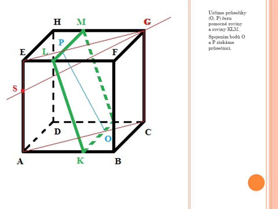 Určíme průsečíky (O, P) řezu pomocné roviny a roviny KLM. Spojením bodů O a P získáme průsečnici.