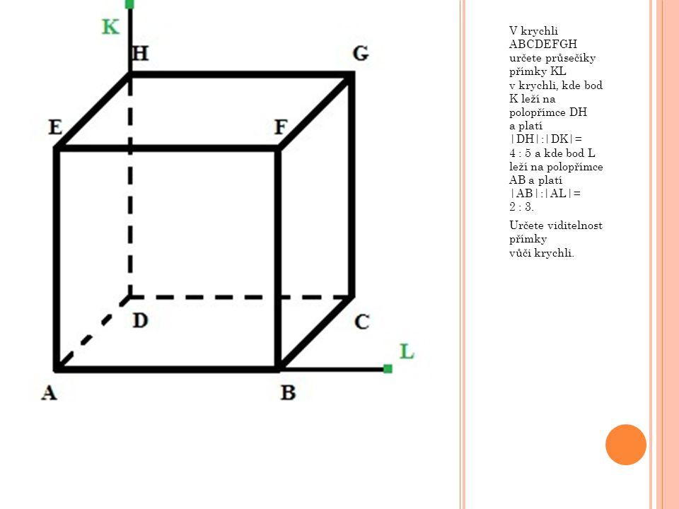 V krychli ABCDEFGH určete průsečíky přímky KL v krychli, kde bod K leží na polopřímce DH a platí |DH|:|DK|= 4 : 5 a kde bod L leží na polopřímce AB a
