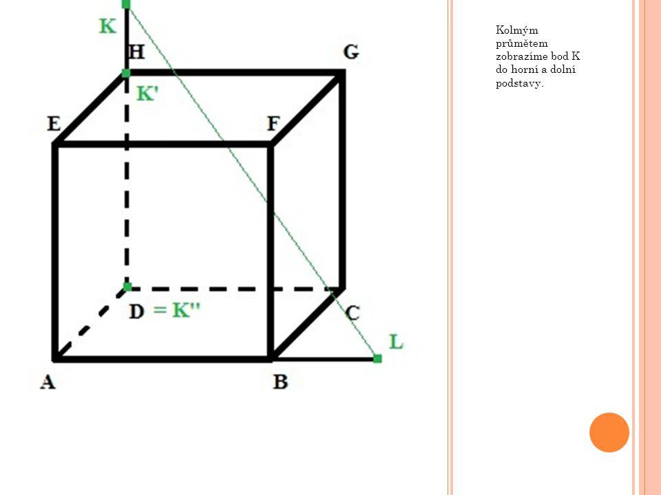 Kolmým průmětem zobrazíme bod K do horní a dolní podstavy.