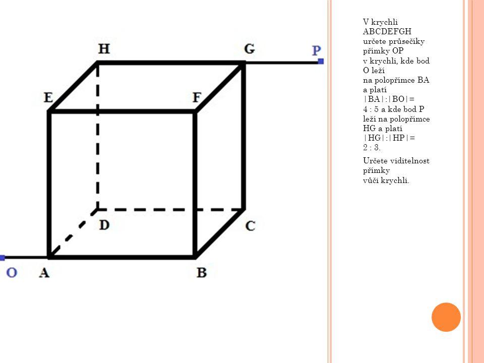 V krychli ABCDEFGH určete průsečíky přímky OP v krychli, kde bod O leží na polopřímce BA a platí |BA|:|BO|= 4 : 5 a kde bod P leží na polopřímce HG a