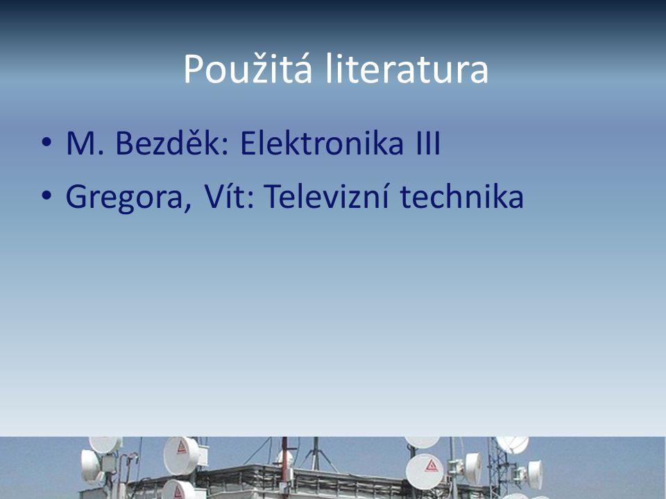 Použitá literatura M. Bezděk: Elektronika III Gregora, Vít: Televizní technika