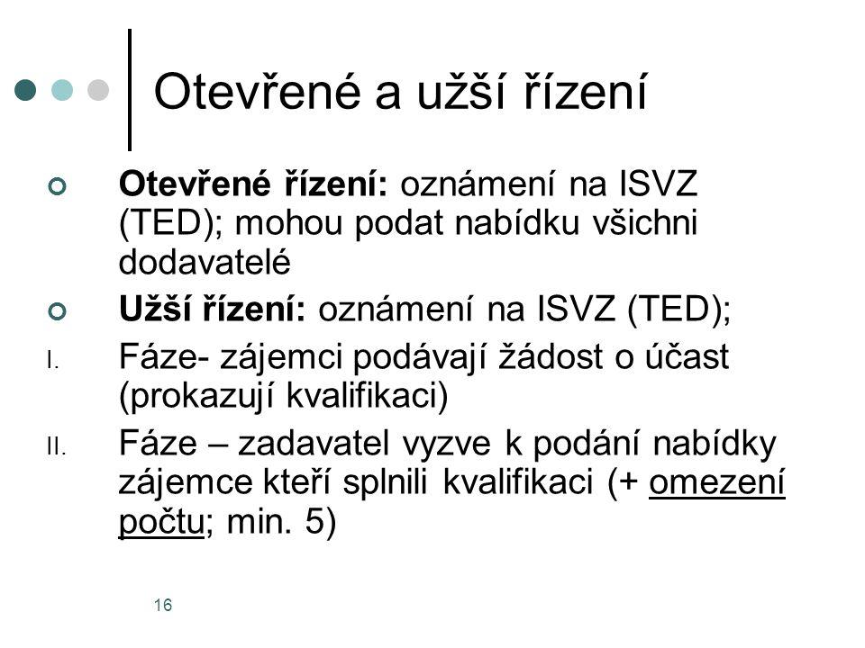 16 Otevřené a užší řízení Otevřené řízení: oznámení na ISVZ (TED); mohou podat nabídku všichni dodavatelé Užší řízení: oznámení na ISVZ (TED); I.
