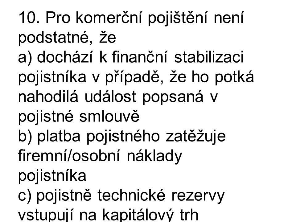 10. Pro komerční pojištění není podstatné, že a) dochází k finanční stabilizaci pojistníka v případě, že ho potká nahodilá událost popsaná v pojistné