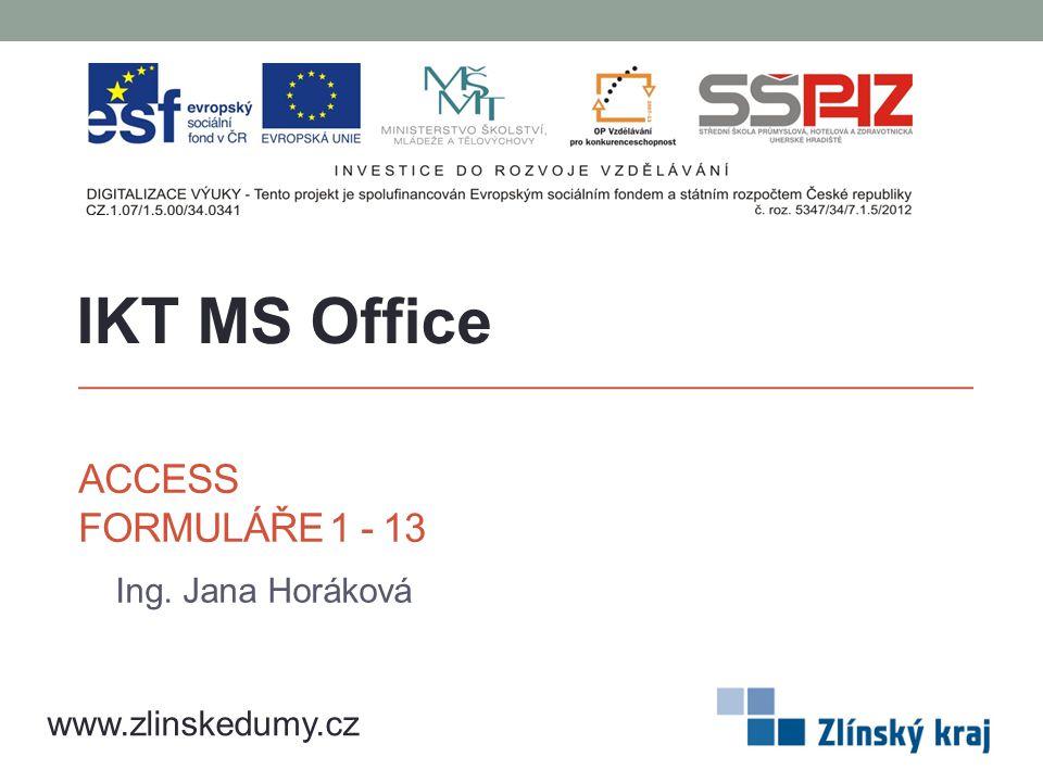 ACCESS FORMULÁŘE 1 - 13 Ing. Jana Horáková IKT MS Office www.zlinskedumy.cz